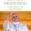 CONVERSACIONES CON JORGE BERGOGLIO EL PAPA FRANCISCO